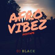 DJ Black – Afro Vibez Mixtape