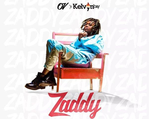 OV – 'Zaddy' ft Kelvyn Boy