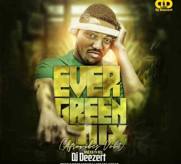 Dj Deezert – EverGreen Mix (Afro Vibes Vol 1)