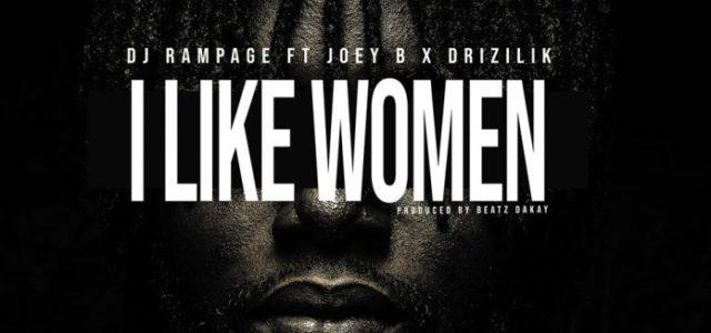 DJ Rampage releases 'I Like Women' ft. Joey B & Drizilik