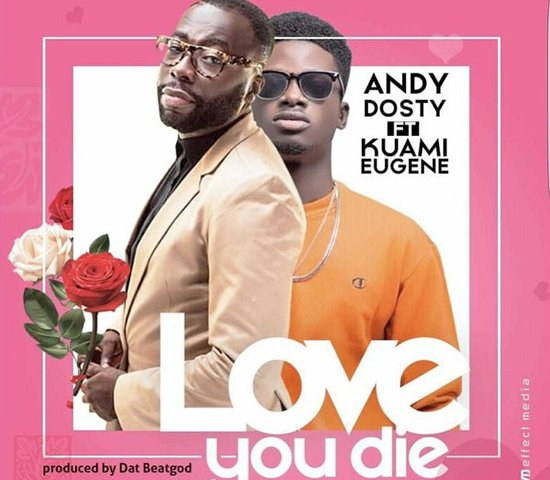 Andy Dosty - Love You Die ft Kuami Eugene - ghanadjawards.org
